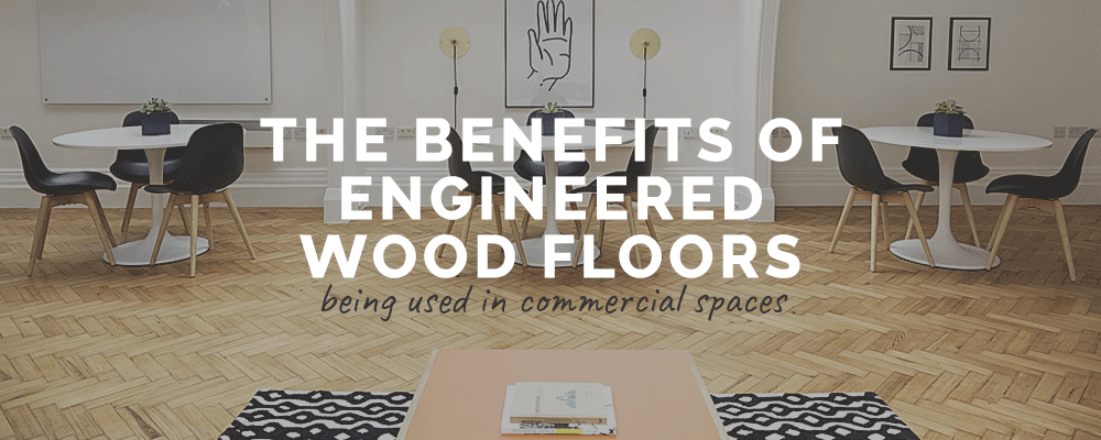 The Benefits of Engineered Wood Flooring In Commercial Spaces
